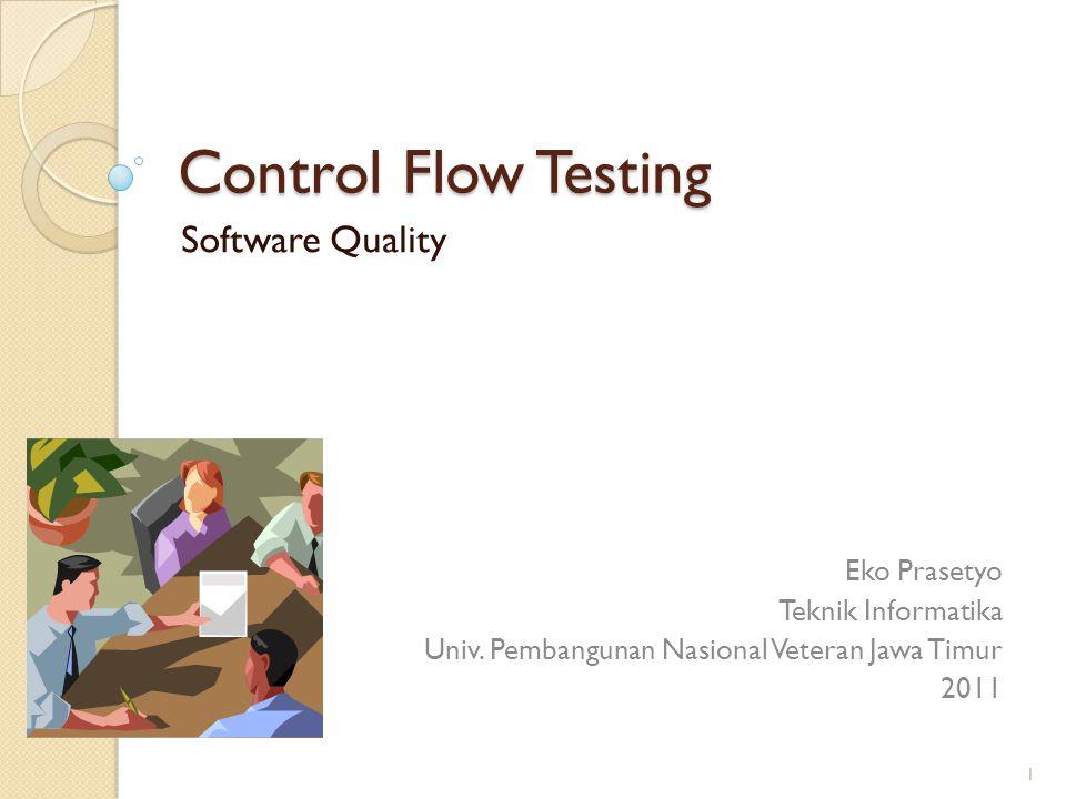 Control Flow Testing Software Quality Eko Prasetyo Teknik Informatika Univ. Pembangunan Nasional Veteran Jawa Timur 2011 1