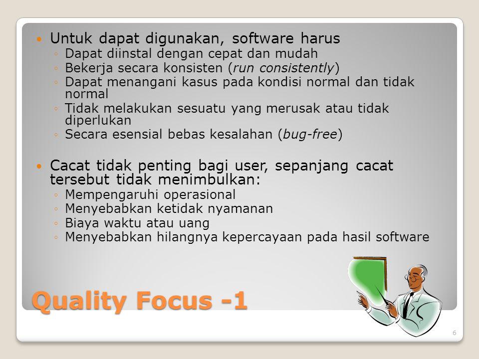 Quality Focus -1 Untuk dapat digunakan, software harus ◦Dapat diinstal dengan cepat dan mudah ◦Bekerja secara konsisten (run consistently) ◦Dapat mena
