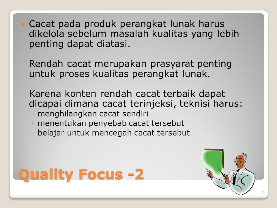Quality Focus -2 Cacat pada produk perangkat lunak harus dikelola sebelum masalah kualitas yang lebih penting dapat diatasi. Rendah cacat merupakan pr
