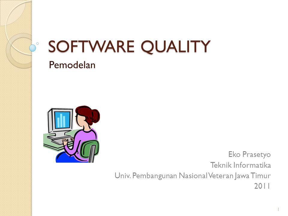 SOFTWARE QUALITY Pemodelan 1 Eko Prasetyo Teknik Informatika Univ. Pembangunan Nasional Veteran Jawa Timur 2011