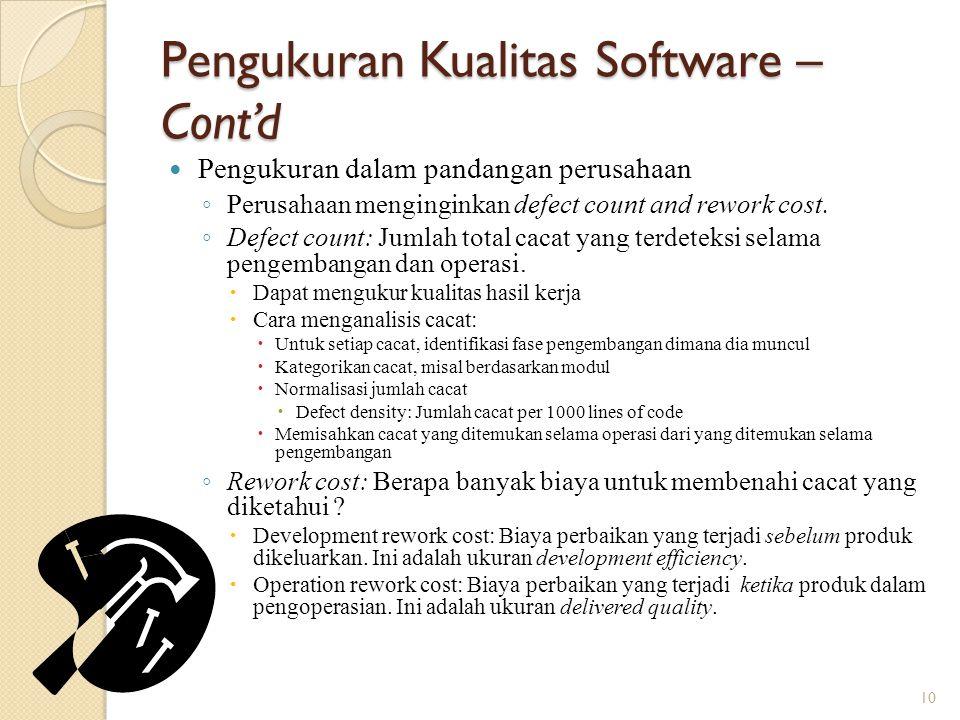 Pengukuran Kualitas Software – Cont'd Pengukuran dalam pandangan perusahaan ◦ Perusahaan menginginkan defect count and rework cost. ◦ Defect count: Ju