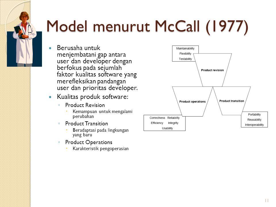 Model menurut McCall (1977) Berusaha untuk menjembatani gap antara user dan developer dengan berfokus pada sejumlah faktor kualitas software yang mere