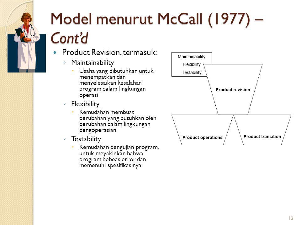 Model menurut McCall (1977) – Cont'd Product Revision, termasuk: ◦ Maintainability  Usaha yang dibutuhkan untuk menempatkan dan menyelesaikan kesalah