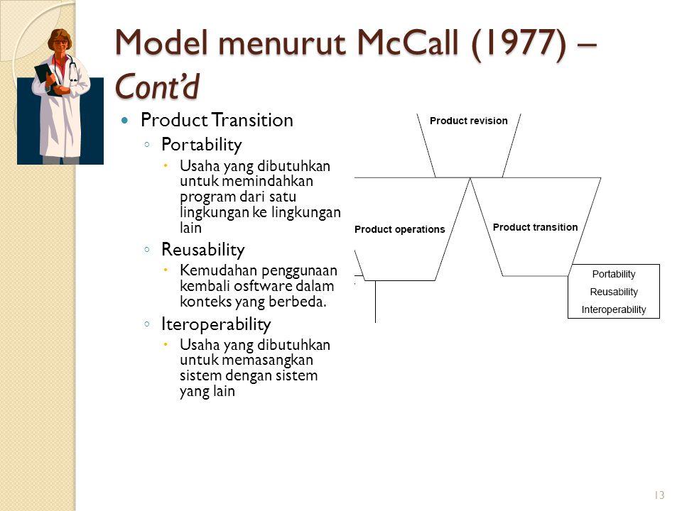 Model menurut McCall (1977) – Cont'd Product Transition ◦ Portability  Usaha yang dibutuhkan untuk memindahkan program dari satu lingkungan ke lingku