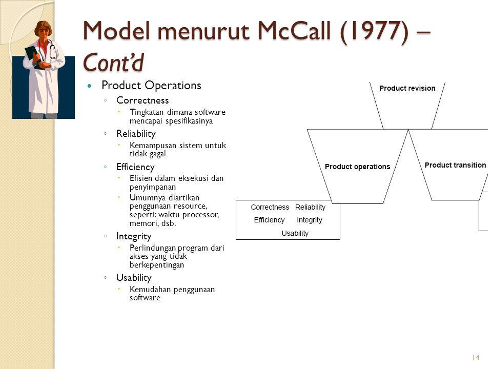 Model menurut McCall (1977) – Cont'd Product Operations ◦ Correctness  Tingkatan dimana software mencapai spesifikasinya ◦ Reliability  Kemampusan s