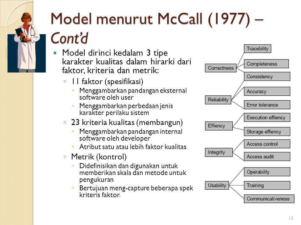 Model menurut McCall (1977) – Cont'd Model dirinci kedalam 3 tipe karakter kualitas dalam hirarki dari faktor, kriteria dan metrik: ◦ 11 faktor (spesi