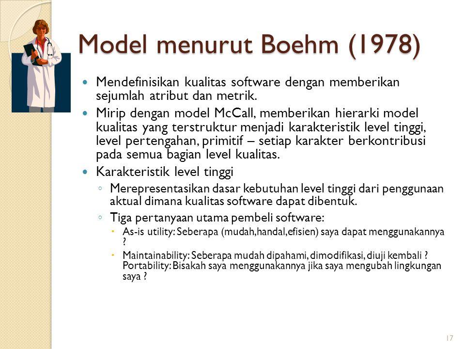Model menurut Boehm (1978) Mendefinisikan kualitas software dengan memberikan sejumlah atribut dan metrik. Mirip dengan model McCall, memberikan hiera