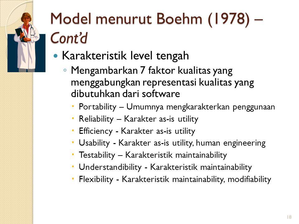 Model menurut Boehm (1978) – Cont'd Karakteristik level tengah ◦ Mengambarkan 7 faktor kualitas yang menggabungkan representasi kualitas yang dibutuhk