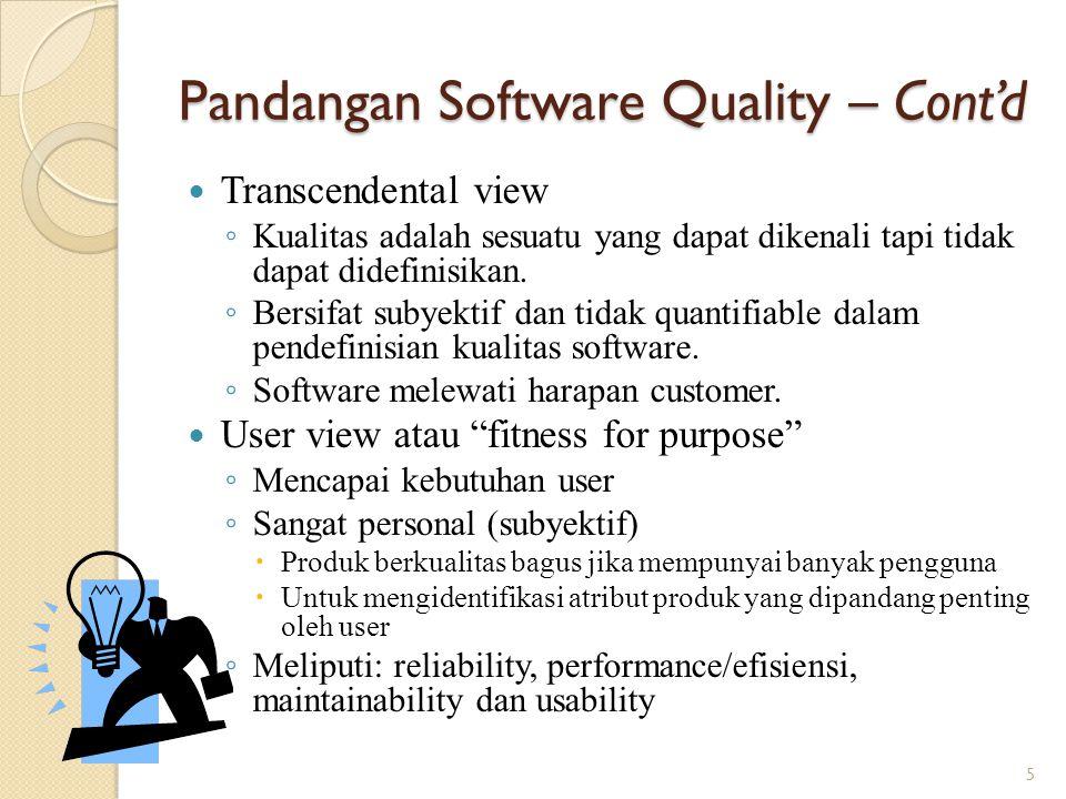 Pandangan Software Quality – Cont'd Manufacturing view ◦ Berfokus pada pencapaian spesifikasi dan kapasitas organisasi untuk memproduksi software menurut proses software.