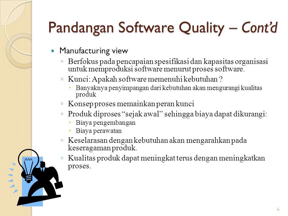 Pandangan Software Quality – Cont'd Product view ◦ Hipotesis: Jika produk diolah dengan properti internal yang baik maka produk mempunyai properti kualitas yang baik pula.