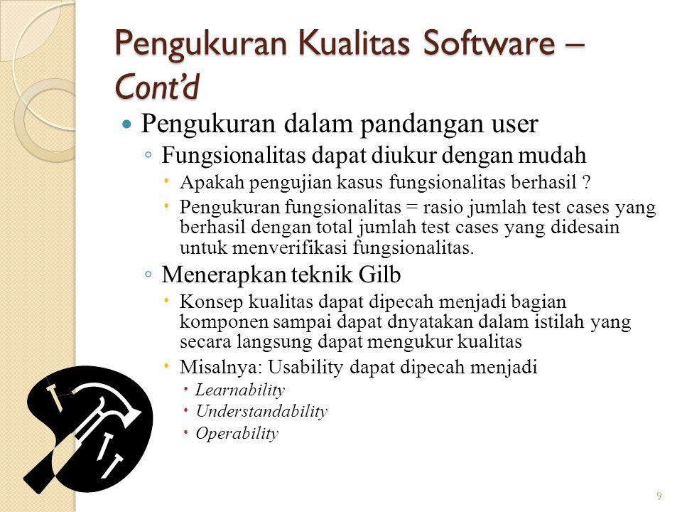 Pengukuran Kualitas Software – Cont'd Pengukuran dalam pandangan user ◦ Fungsionalitas dapat diukur dengan mudah  Apakah pengujian kasus fungsionalit