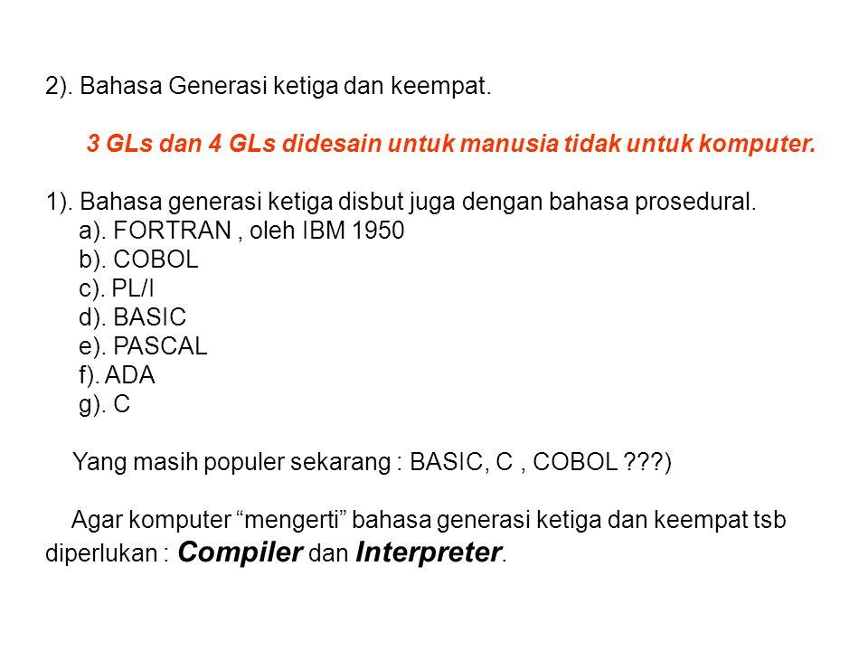 2). Bahasa Generasi ketiga dan keempat. 3 GLs dan 4 GLs didesain untuk manusia tidak untuk komputer. 1). Bahasa generasi ketiga disbut juga dengan bah