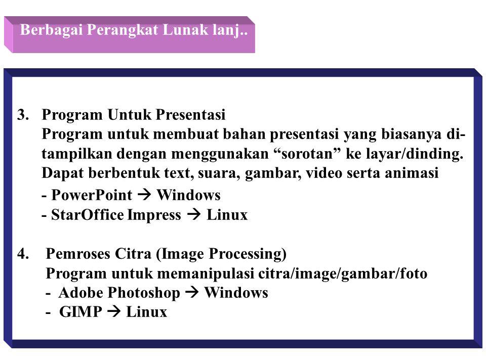 """Berbagai Perangkat Lunak lanj.. 3. Program Untuk Presentasi Program untuk membuat bahan presentasi yang biasanya di- tampilkan dengan menggunakan """"sor"""