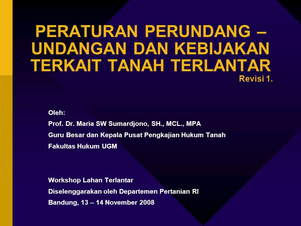 PERATURAN PERUNDANG – UNDANGAN DAN KEBIJAKAN TERKAIT TANAH TERLANTAR Revisi 1. Oleh: Prof. Dr. Maria SW Sumardjono, SH., MCL., MPA Guru Besar dan Kepa