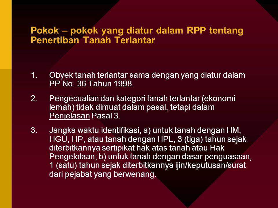 Pokok – pokok yang diatur dalam RPP tentang Penertiban Tanah Terlantar 1.Obyek tanah terlantar sama dengan yang diatur dalam PP No. 36 Tahun 1998. 2.P