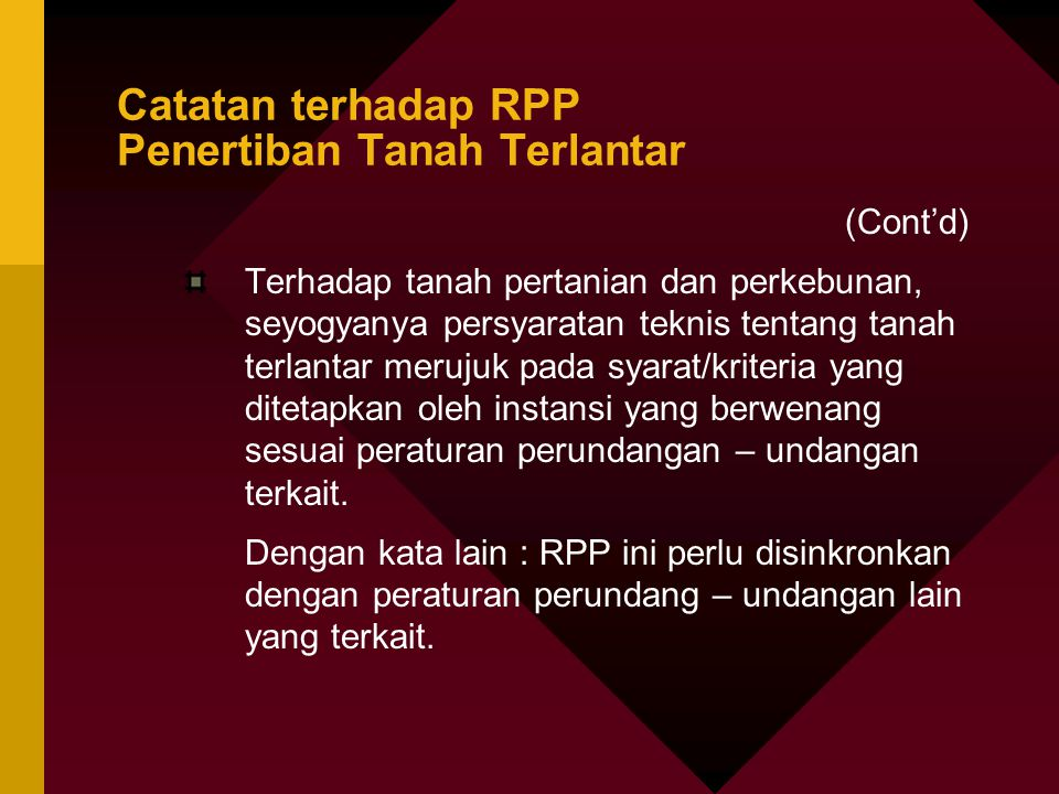 Catatan terhadap RPP Penertiban Tanah Terlantar (Cont'd) Terhadap tanah pertanian dan perkebunan, seyogyanya persyaratan teknis tentang tanah terlanta