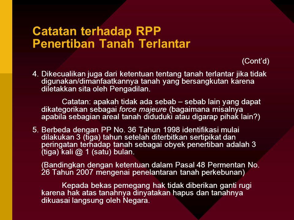 Catatan terhadap RPP Penertiban Tanah Terlantar (Cont'd) 4.Dikecualikan juga dari ketentuan tentang tanah terlantar jika tidak digunakan/dimanfaatkann
