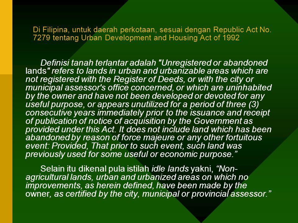 Di Filipina, untuk daerah perkotaan, sesuai dengan Republic Act No. 7279 tentang Urban Development and Housing Act of 1992 Definisi tanah terlantar ad
