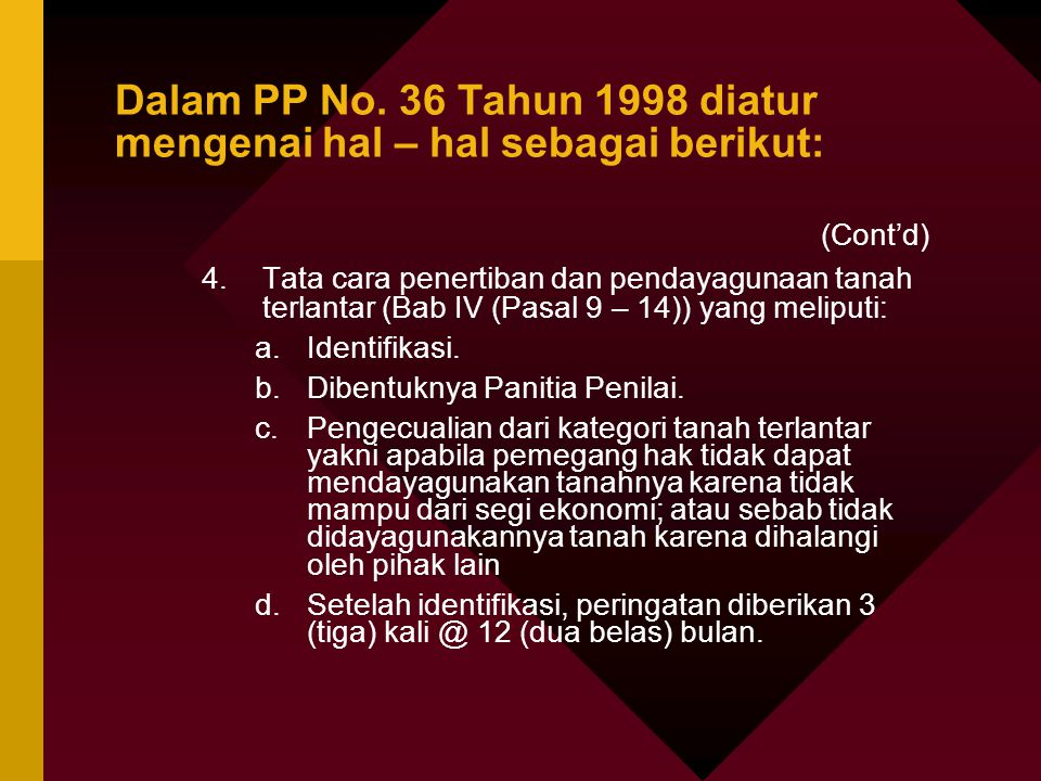 Dalam PP No. 36 Tahun 1998 diatur mengenai hal – hal sebagai berikut: (Cont'd) 4.Tata cara penertiban dan pendayagunaan tanah terlantar (Bab IV (Pasal