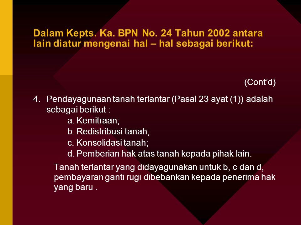 Dalam Kepts. Ka. BPN No. 24 Tahun 2002 antara lain diatur mengenai hal – hal sebagai berikut: (Cont'd) 4.Pendayagunaan tanah terlantar (Pasal 23 ayat