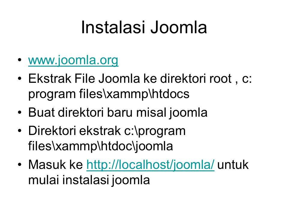 Instalasi Joomla www.joomla.org Ekstrak File Joomla ke direktori root, c: program files\xammp\htdocs Buat direktori baru misal joomla Direktori ekstra