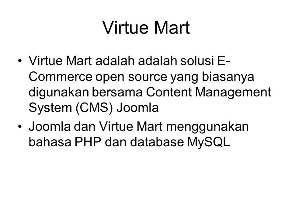 Virtue Mart Virtue Mart adalah adalah solusi E- Commerce open source yang biasanya digunakan bersama Content Management System (CMS) Joomla Joomla dan