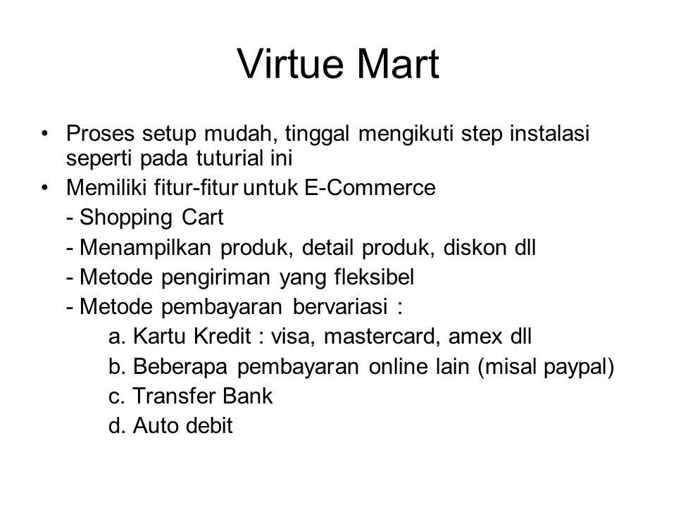 Virtue Mart Proses setup mudah, tinggal mengikuti step instalasi seperti pada tuturial ini Memiliki fitur-fitur untuk E-Commerce - Shopping Cart - Men
