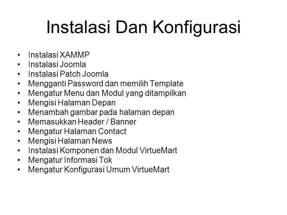 Instalasi Dan Konfigurasi Instalasi XAMMP Instalasi Joomla Instalasi Patch Joomla Mengganti Password dan memilih Template Mengatur Menu dan Modul yang