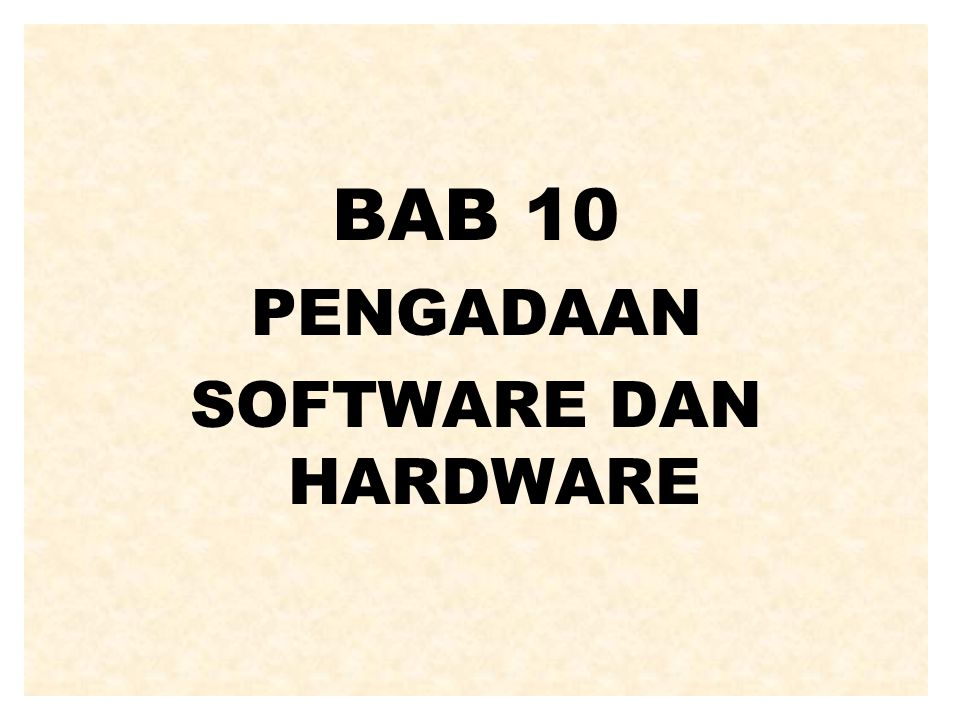 BAB 10 PENGADAAN SOFTWARE DAN HARDWARE