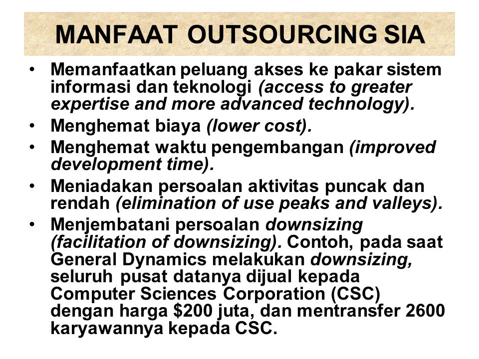 MANFAAT OUTSOURCING SIA Memanfaatkan peluang akses ke pakar sistem informasi dan teknologi (access to greater expertise and more advanced technology).