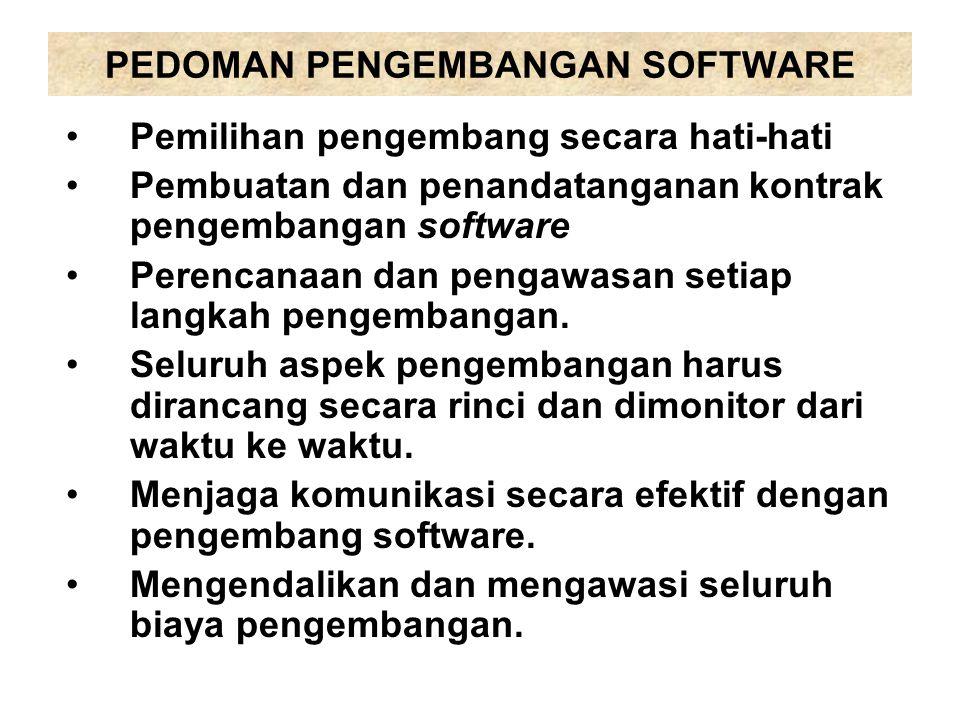 PEDOMAN PENGEMBANGAN SOFTWARE Pemilihan pengembang secara hati-hati Pembuatan dan penandatanganan kontrak pengembangan software Perencanaan dan pengaw