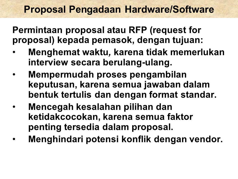 Proposal Pengadaan Hardware/Software Permintaan proposal atau RFP (request for proposal) kepada pemasok, dengan tujuan: Menghemat waktu, karena tidak