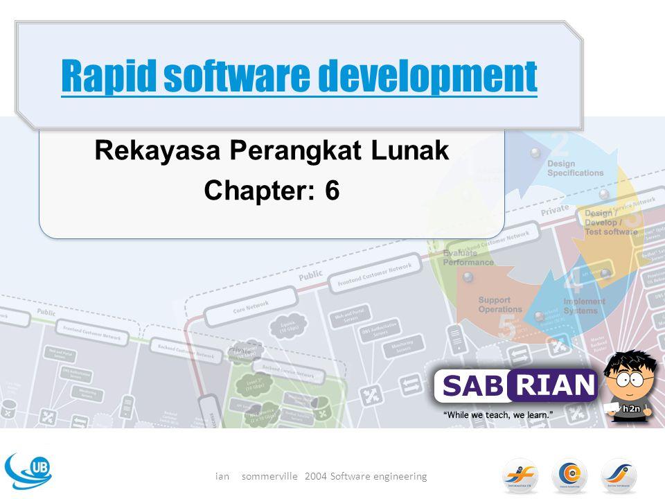 Rekayasa Perangkat Lunak Chapter: 6 Rapid software development ian sommerville 2004 Software engineering