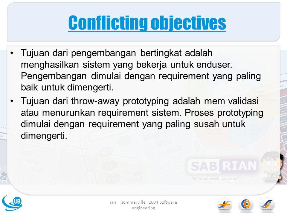 Conflicting objectives Tujuan dari pengembangan bertingkat adalah menghasilkan sistem yang bekerja untuk enduser.