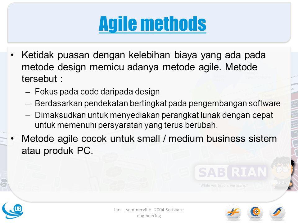 Agile methods Ketidak puasan dengan kelebihan biaya yang ada pada metode design memicu adanya metode agile.