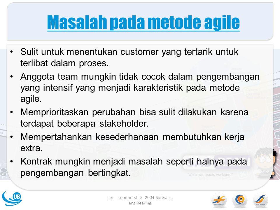 Masalah pada metode agile Sulit untuk menentukan customer yang tertarik untuk terlibat dalam proses.