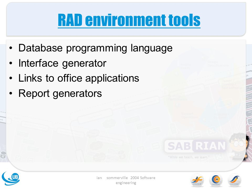 RAD environment tools Database programming language Interface generator Links to office applications Report generators ian sommerville 2004 Software e