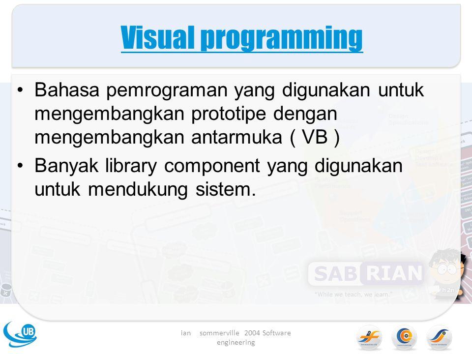 Visual programming Bahasa pemrograman yang digunakan untuk mengembangkan prototipe dengan mengembangkan antarmuka ( VB ) Banyak library component yang digunakan untuk mendukung sistem.