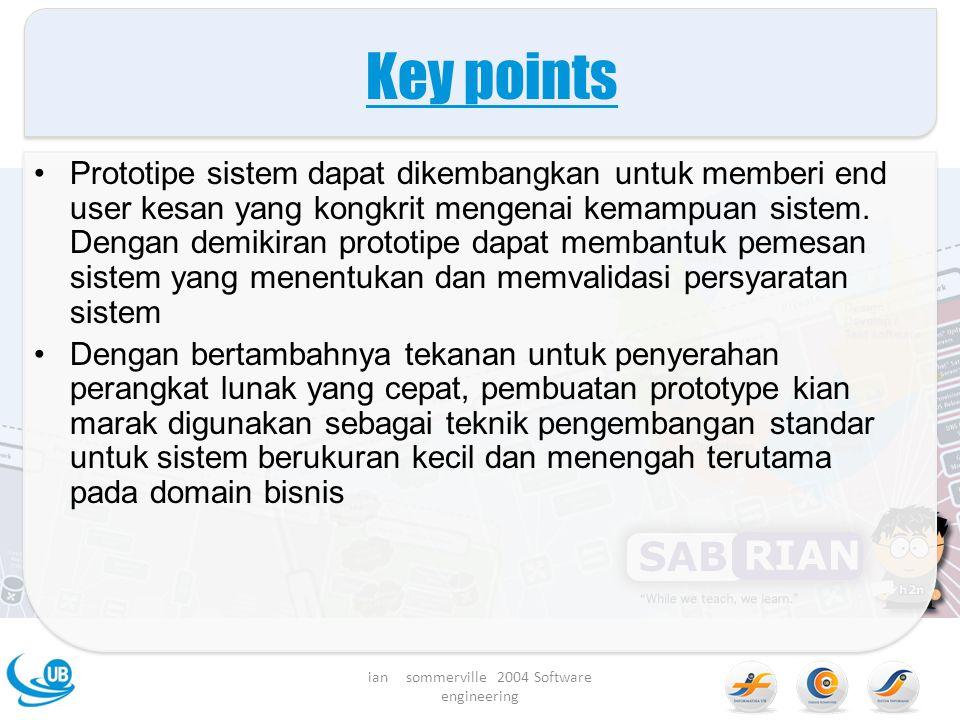 Key points Prototipe sistem dapat dikembangkan untuk memberi end user kesan yang kongkrit mengenai kemampuan sistem.