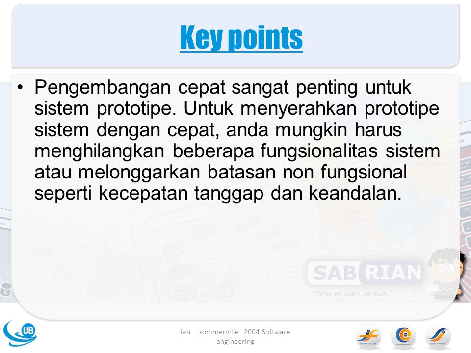 Key points Pengembangan cepat sangat penting untuk sistem prototipe.