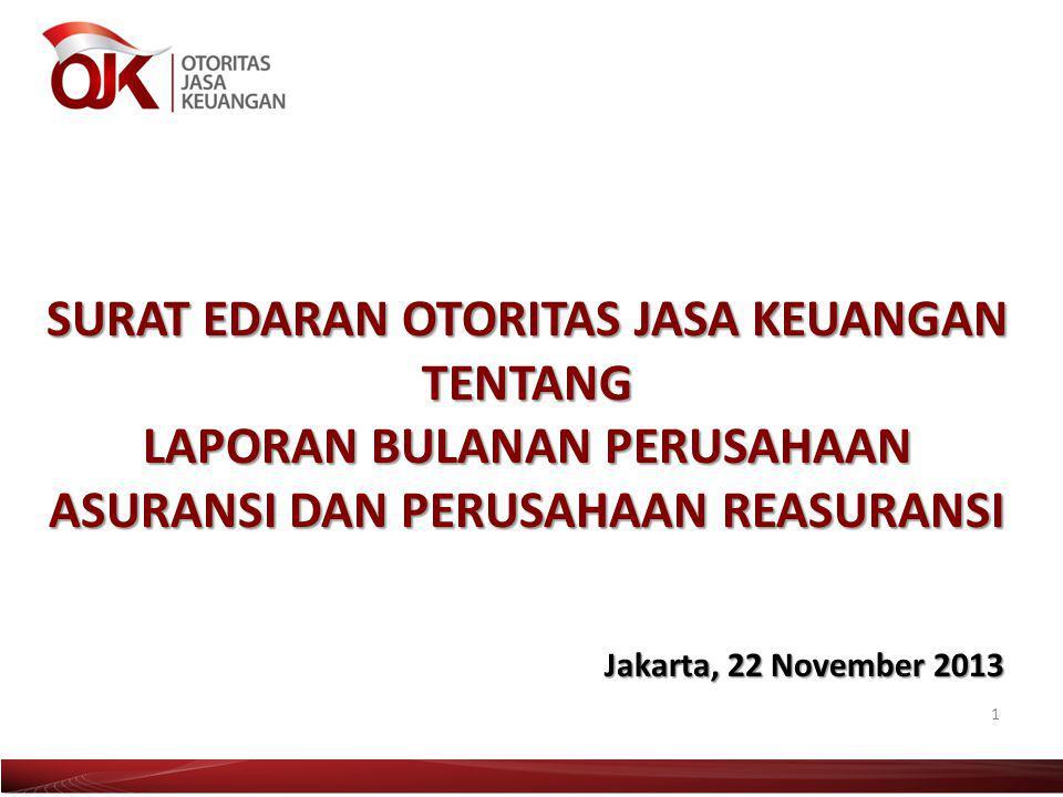 SURAT EDARAN OTORITAS JASA KEUANGAN TENTANG LAPORAN BULANAN PERUSAHAAN ASURANSI DAN PERUSAHAAN REASURANSI 1 Jakarta, 22 November 2013
