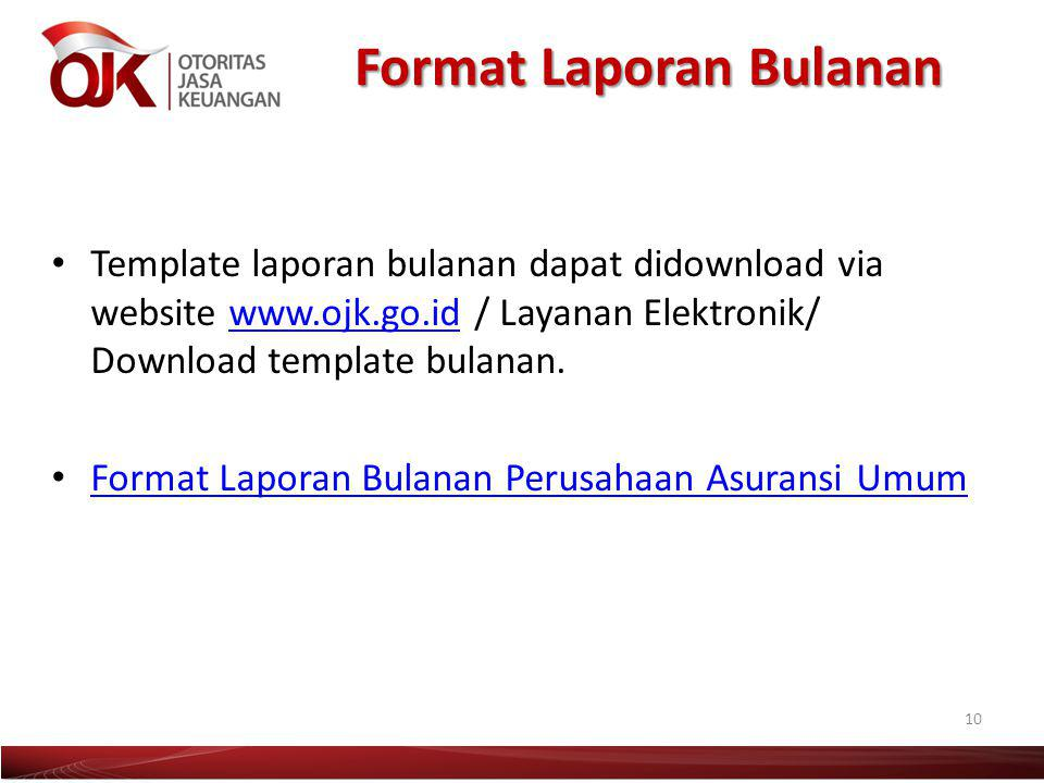Format Laporan Bulanan Template laporan bulanan dapat didownload via website www.ojk.go.id / Layanan Elektronik/ Download template bulanan.www.ojk.go.