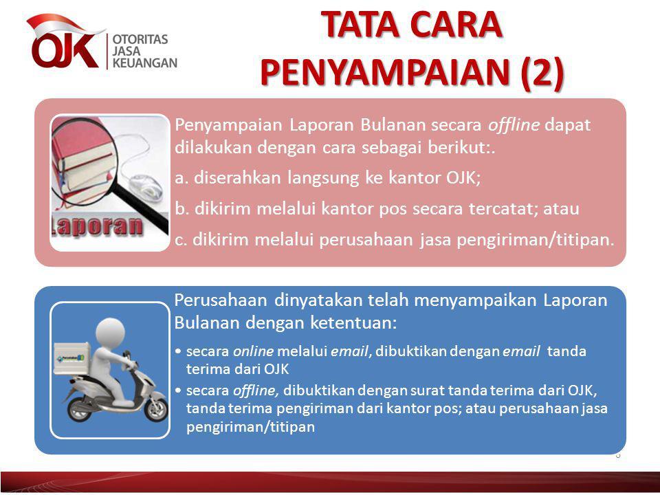 TATA CARA PENYAMPAIAN (2) 6 Penyampaian Laporan Bulanan secara offline dapat dilakukan dengan cara sebagai berikut:. a. diserahkan langsung ke kantor