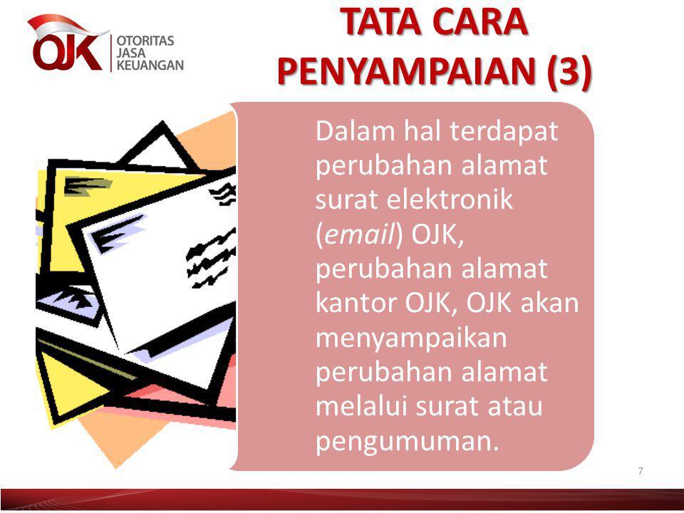 TATA CARA PENYAMPAIAN (3) 7 Dalam hal terdapat perubahan alamat surat elektronik (email) OJK, perubahan alamat kantor OJK, OJK akan menyampaikan perub