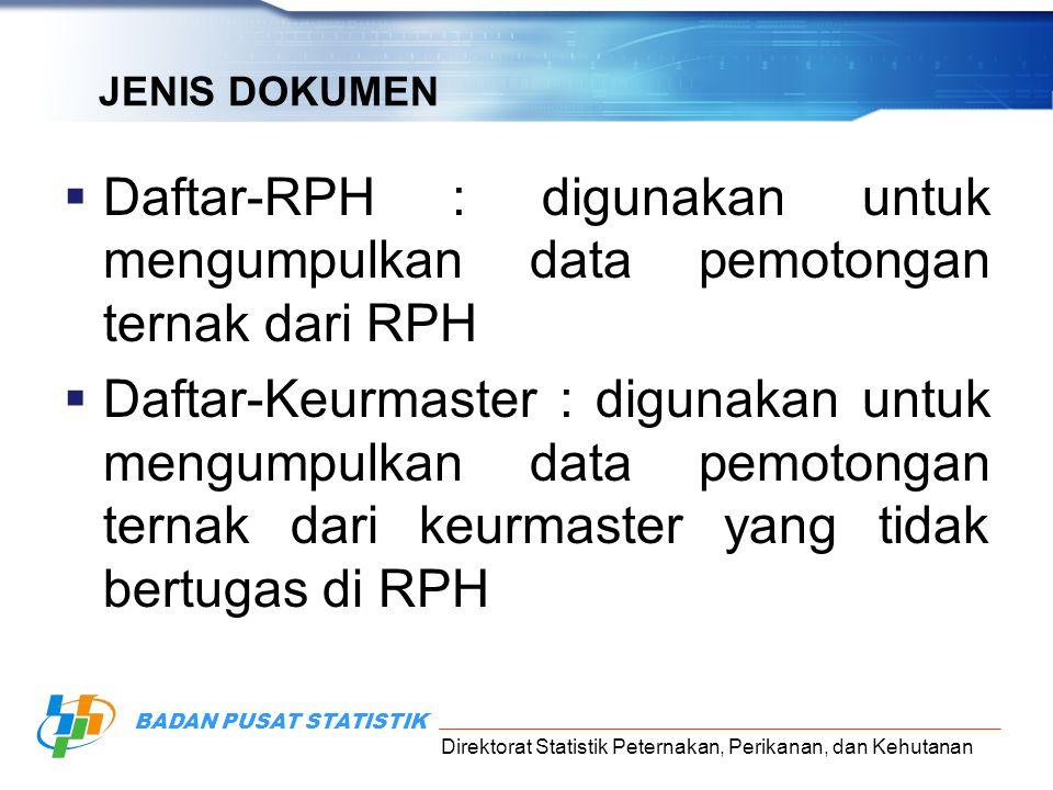 Direktorat Statistik Peternakan, Perikanan, dan Kehutanan BADAN PUSAT STATISTIK JENIS DOKUMEN  Daftar-RPH : digunakan untuk mengumpulkan data pemoton