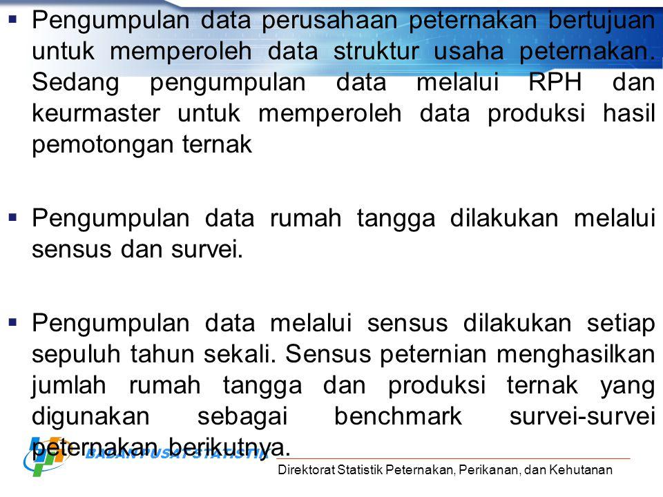Direktorat Statistik Peternakan, Perikanan, dan Kehutanan BADAN PUSAT STATISTIK  Pengumpulan data perusahaan peternakan bertujuan untuk memperoleh da