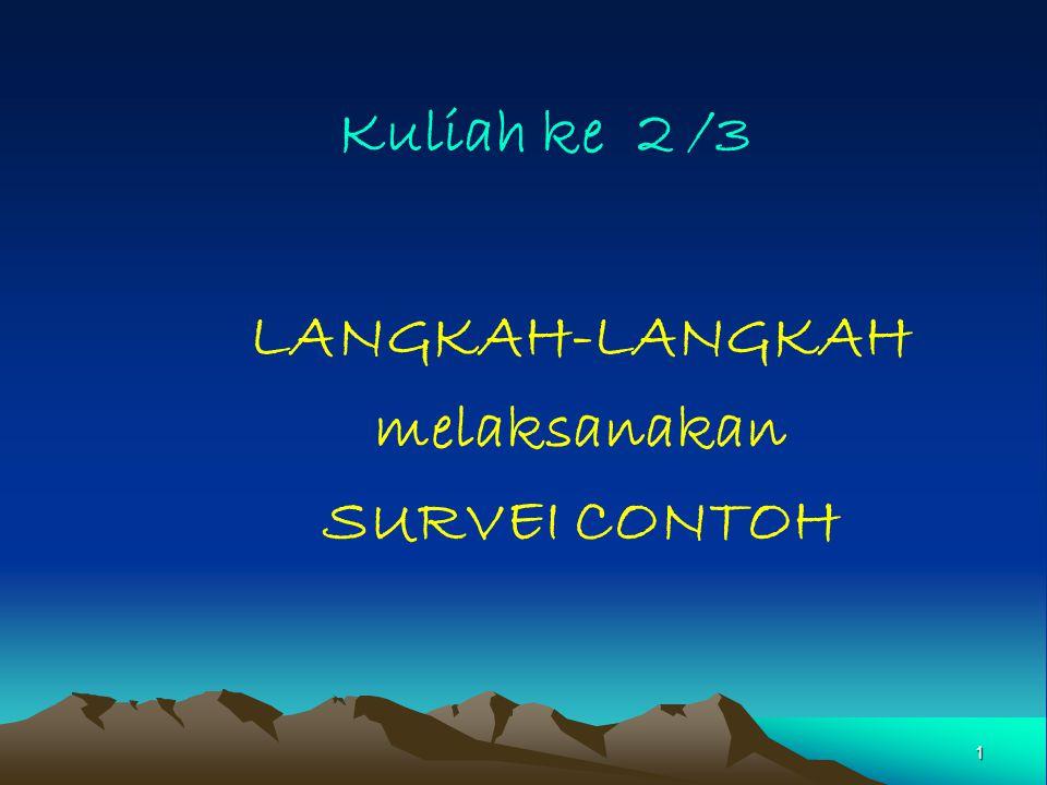 1 Kuliah ke 2 /3 LANGKAH-LANGKAH melaksanakan SURVEI CONTOH