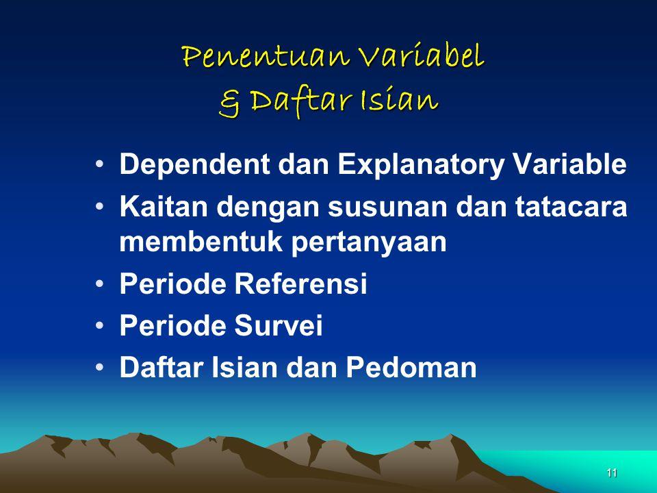 11 Penentuan Variabel & Daftar Isian Penentuan Variabel & Daftar Isian Dependent dan Explanatory Variable Kaitan dengan susunan dan tatacara membentuk pertanyaan Periode Referensi Periode Survei Daftar Isian dan Pedoman