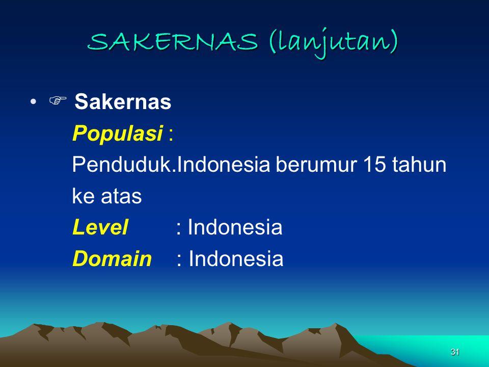 31 SAKERNAS (lanjutan)  Sakernas Populasi : Penduduk.Indonesia berumur 15 tahun ke atas Level : Indonesia Domain: Indonesia