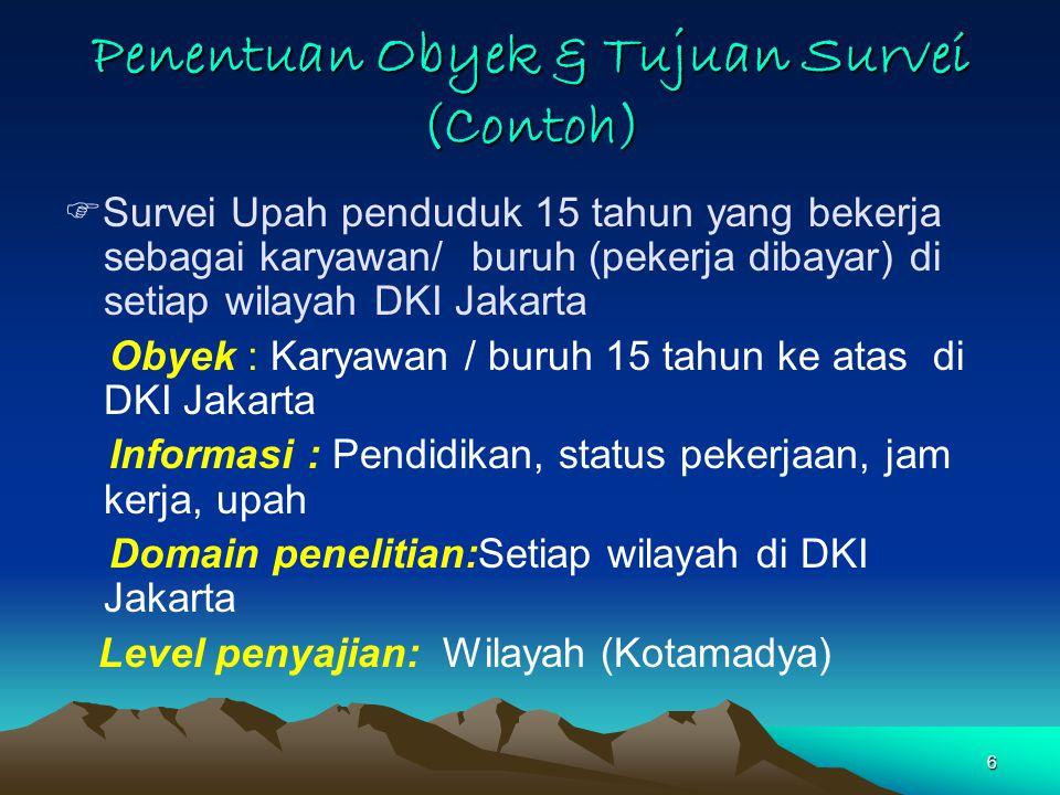 7 Longitudinal/ Cross-Sectional Survey Apakah survei mengarah kepada longitudinal survey, crossectional, atau repetitive survey .